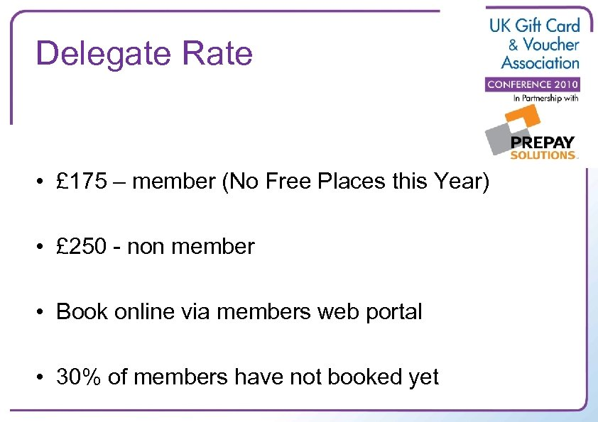 Delegate Rate • £ 175 – member (No Free Places this Year) • £