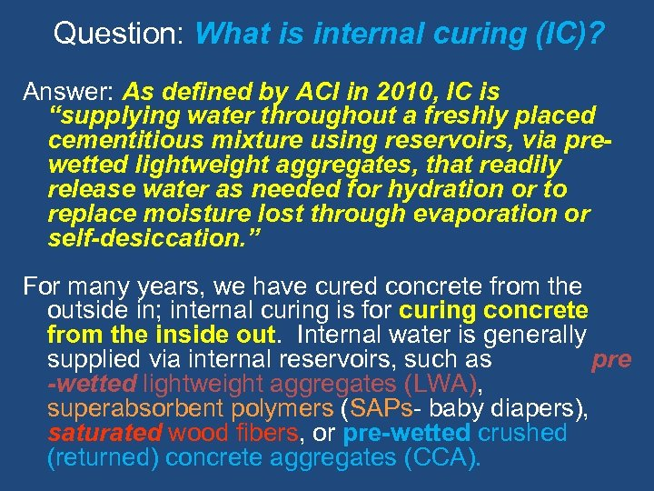 Question: What is internal curing (IC)? Answer: As defined by ACI in 2010, IC