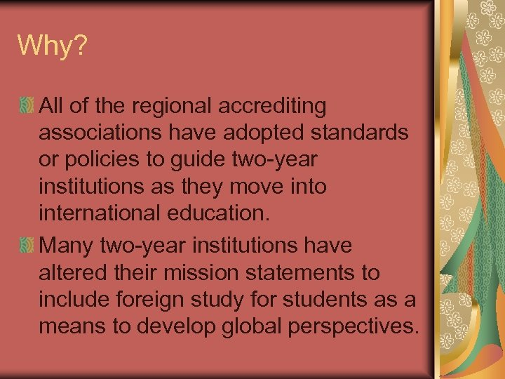 Why? All of the regional accrediting associations have adopted standards or policies to guide