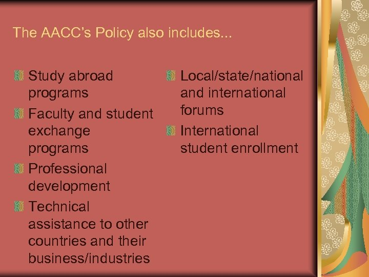 The AACC's Policy also includes. . . Study abroad programs Faculty and student exchange
