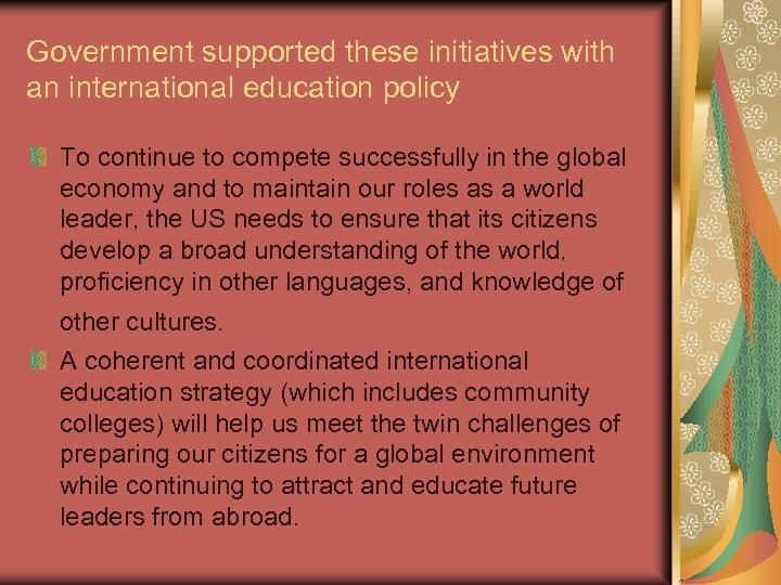Government supported these initiatives with an international education policy To continue to compete successfully