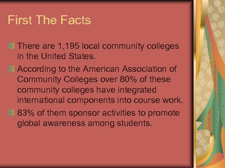 First The Facts There are 1, 195 local community colleges in the United States.