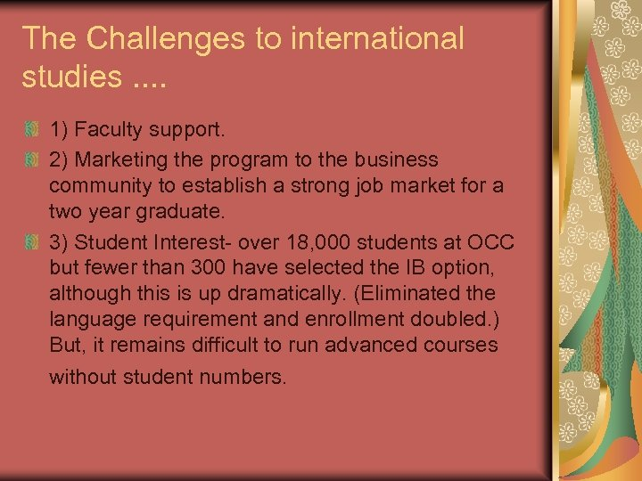 The Challenges to international studies. . 1) Faculty support. 2) Marketing the program to