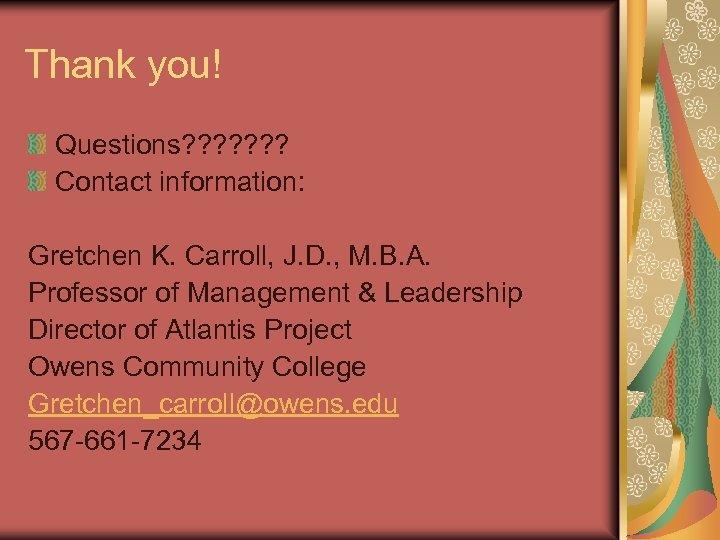 Thank you! Questions? ? ? ? Contact information: Gretchen K. Carroll, J. D. ,
