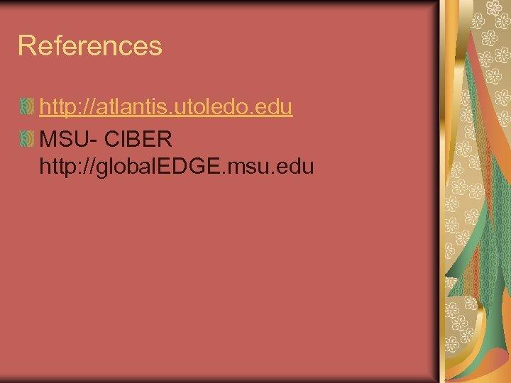 References http: //atlantis. utoledo. edu MSU- CIBER http: //global. EDGE. msu. edu