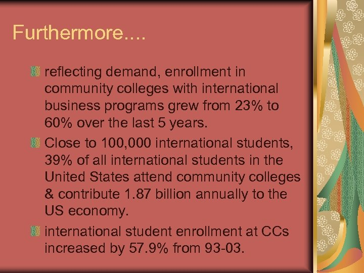 Furthermore. . reflecting demand, enrollment in community colleges with international business programs grew from