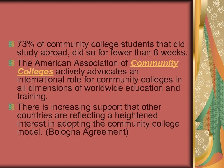 73% of community college students that did study abroad, did so for fewer than