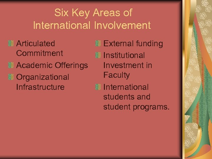 Six Key Areas of International Involvement Articulated Commitment Academic Offerings Organizational Infrastructure External funding