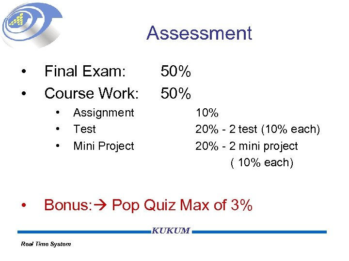 Assessment • • Final Exam: Course Work: • • 50% Assignment Test Mini Project
