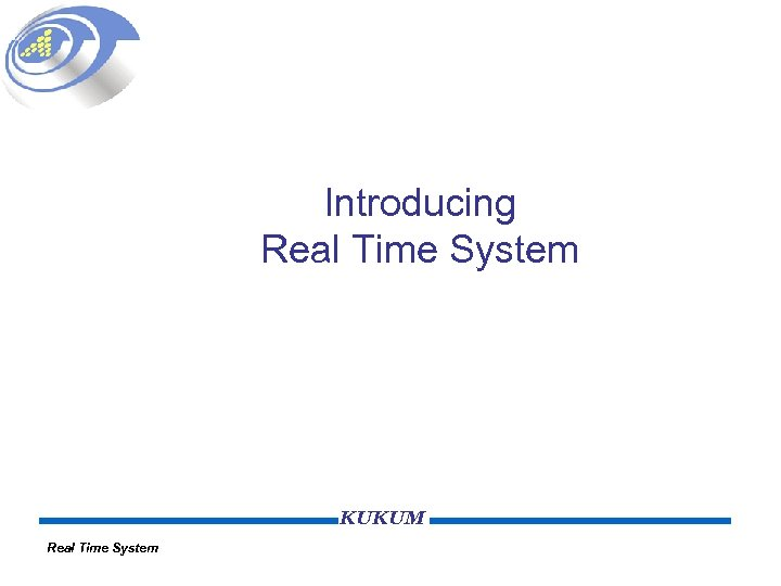 Introducing Real Time System KUKUM Real Time System