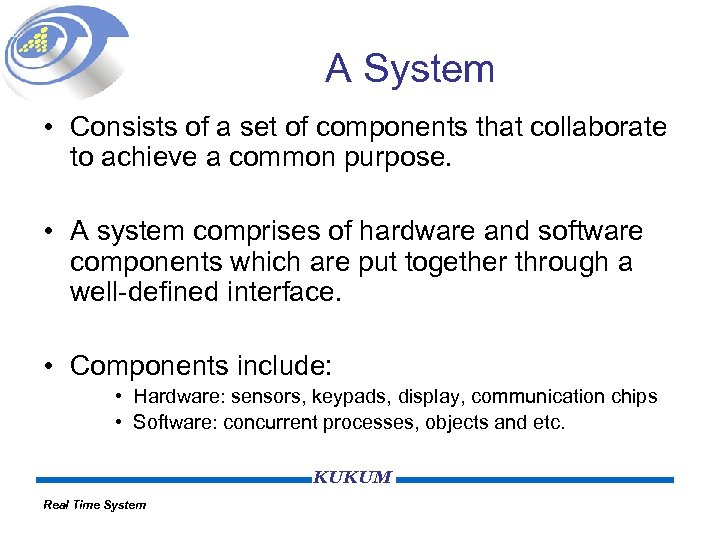 A System • Consists of a set of components that collaborate to achieve a