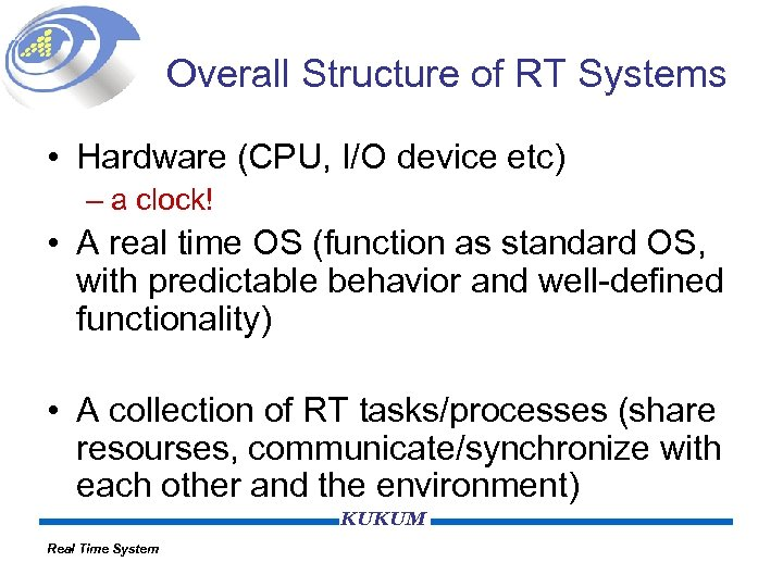Overall Structure of RT Systems • Hardware (CPU, I/O device etc) – a clock!