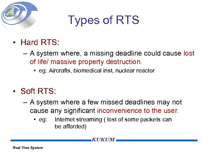 Types of RTS • Hard RTS: – A system where, a missing deadline could
