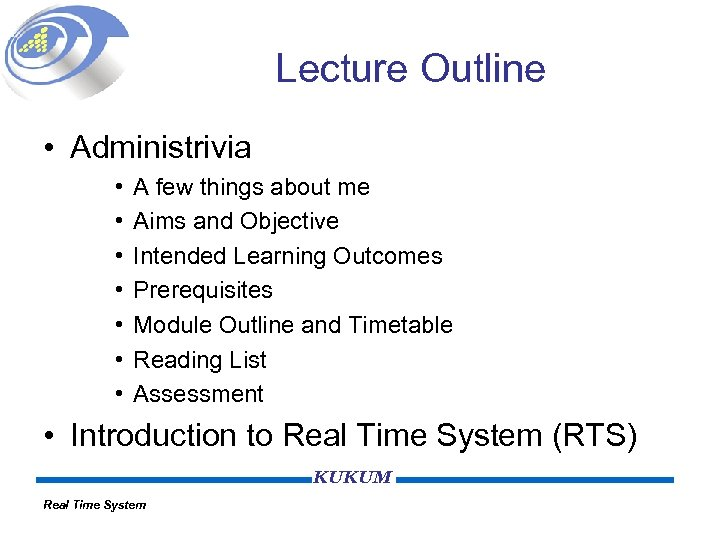 Lecture Outline • Administrivia • • A few things about me Aims and Objective