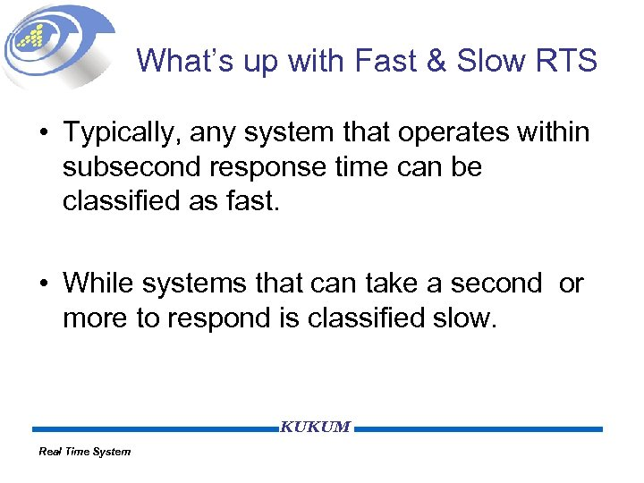 What's up with Fast & Slow RTS • Typically, any system that operates within