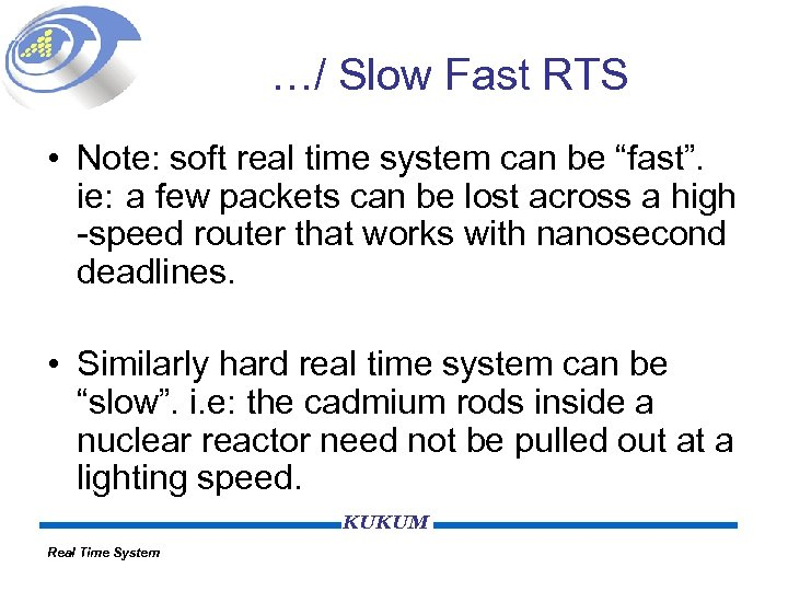 "…/ Slow Fast RTS • Note: soft real time system can be ""fast"". ie:"