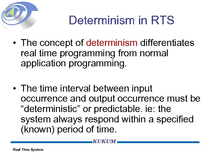 Determinism in RTS • The concept of determinism differentiates real time programming from normal