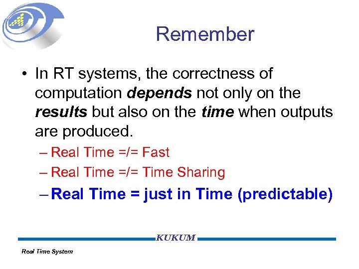 Remember • In RT systems, the correctness of computation depends not only on the