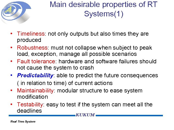 Main desirable properties of RT Systems(1) • Timeliness: not only outputs but also times