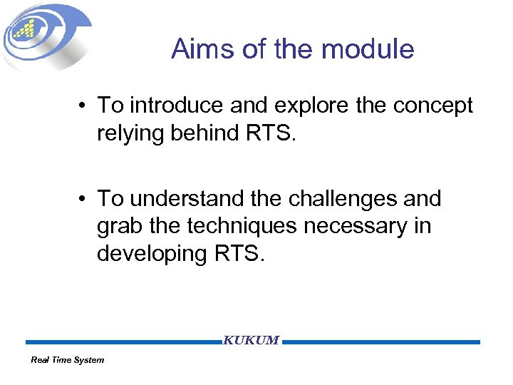 Aims of the module • To introduce and explore the concept relying behind RTS.