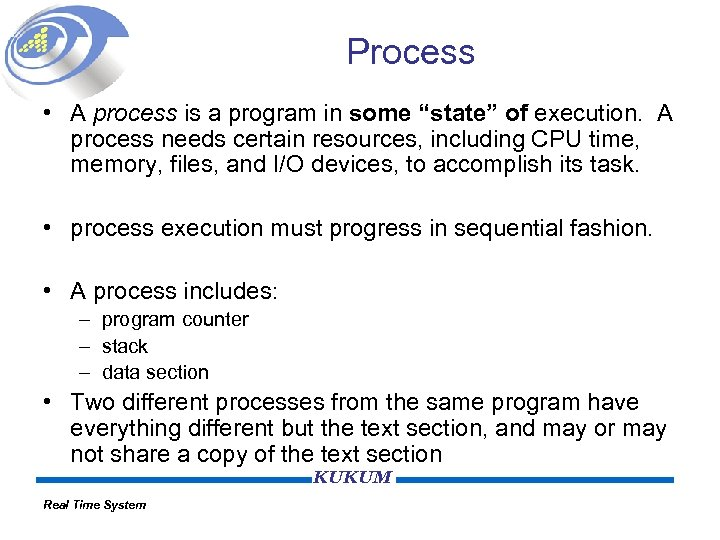 """Process • A process is a program in some """"state"""" of execution. A process"""