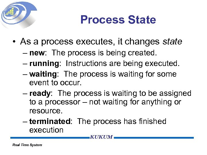 Process State • As a process executes, it changes state – new: The process