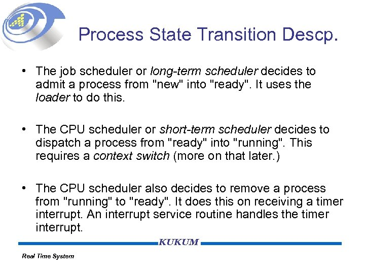 Process State Transition Descp. • The job scheduler or long-term scheduler decides to admit