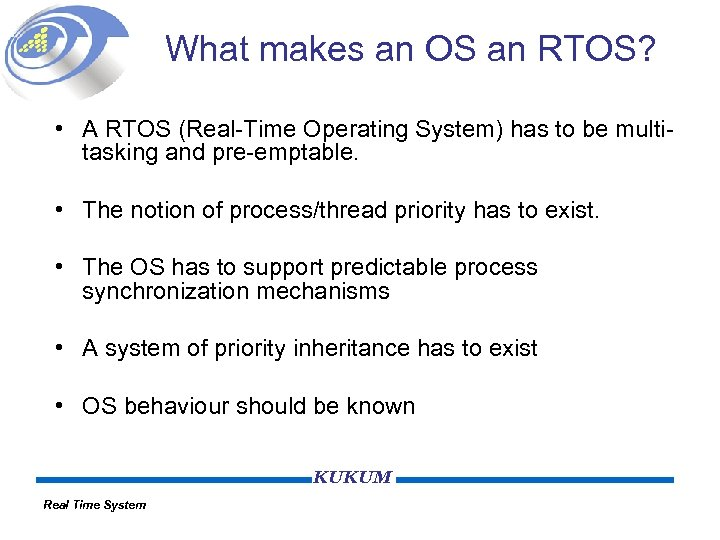 What makes an OS an RTOS? • A RTOS (Real-Time Operating System) has to