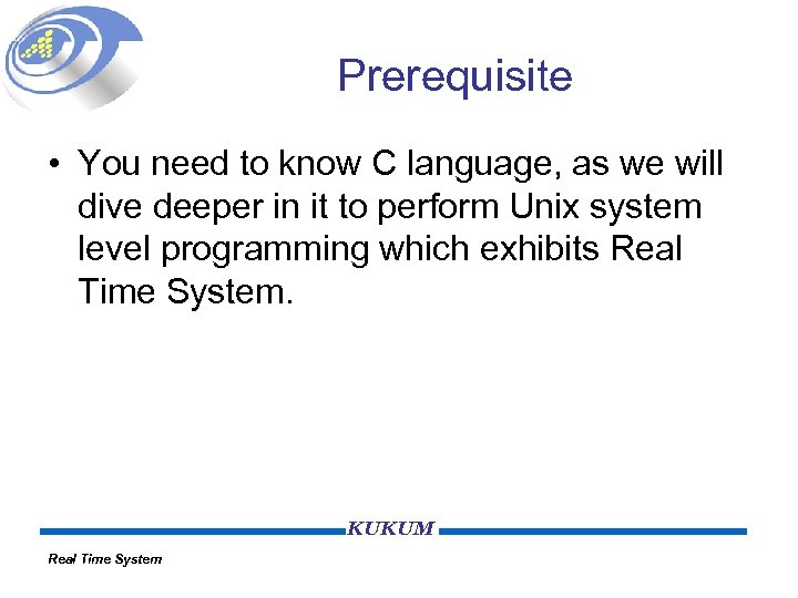Prerequisite • You need to know C language, as we will dive deeper in