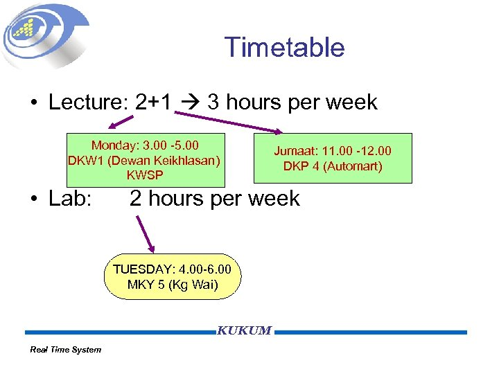 Timetable • Lecture: 2+1 3 hours per week Monday: 3. 00 -5. 00 DKW