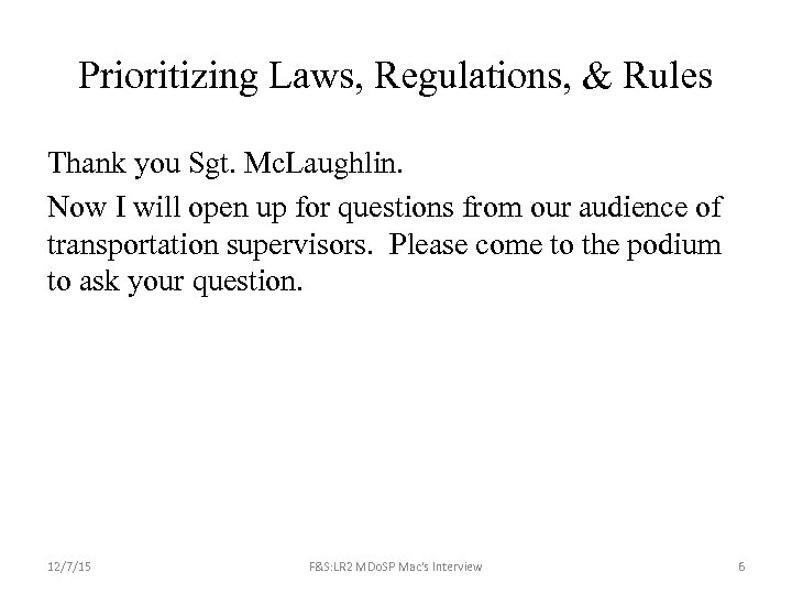 Prioritizing Laws, Regulations, & Rules Thank you Sgt. Mc. Laughlin. Now I will open