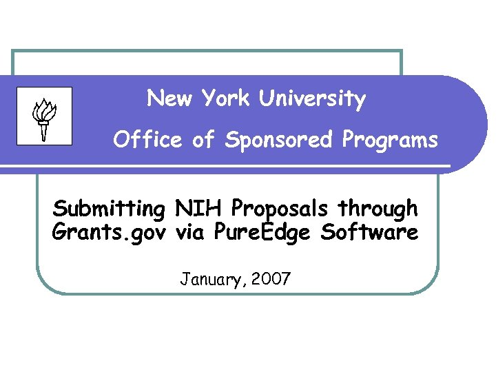 New York University Office of Sponsored Programs Submitting NIH Proposals through Grants. gov via