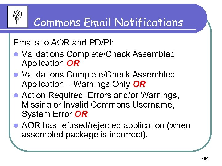 Commons Email Notifications Emails to AOR and PD/PI: l Validations Complete/Check Assembled Application OR