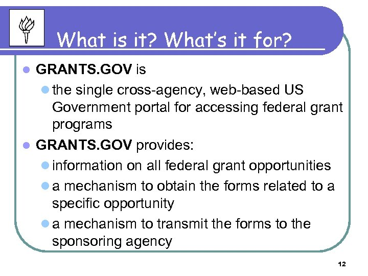 What is it? What's it for? GRANTS. GOV is l the single cross-agency, web-based