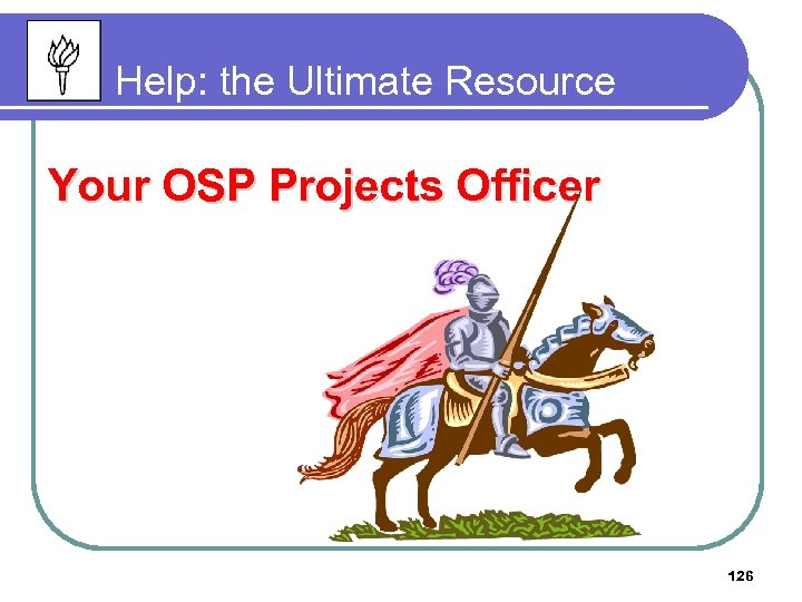 Help: the Ultimate Resource Your OSP Projects Officer 126
