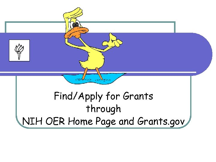 Find/Apply for Grants through NIH OER Home Page and Grants. gov