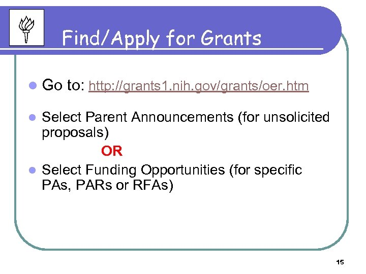 Find/Apply for Grants l Go to: http: //grants 1. nih. gov/grants/oer. htm Select Parent