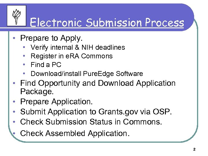 Electronic Submission Process • Prepare to Apply. • • Verify internal & NIH deadlines