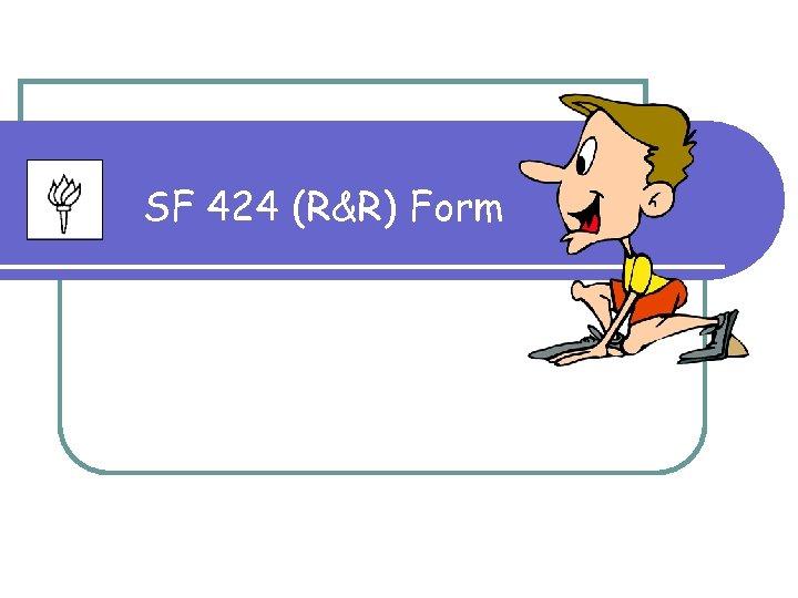 SF 424 (R&R) Form