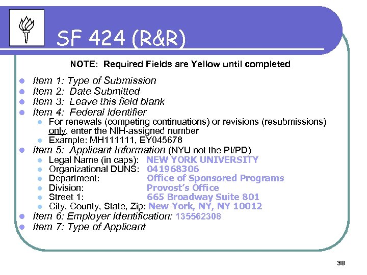SF 424 (R&R) NOTE: Required Fields are Yellow until completed l l Item 1: