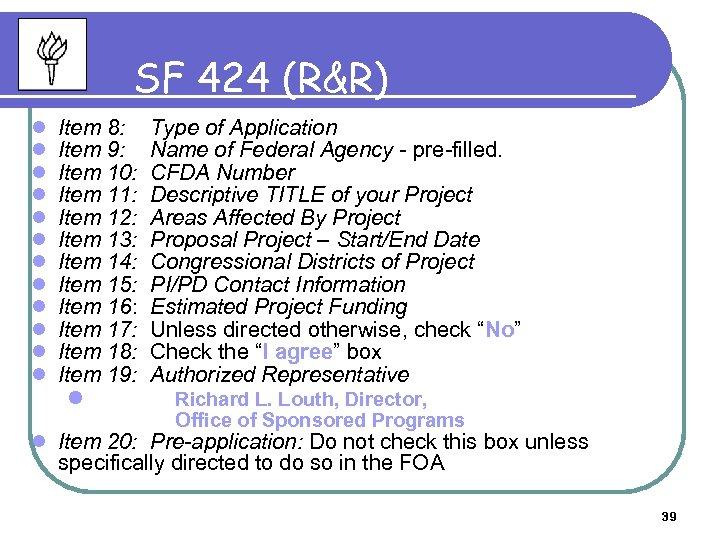 SF 424 (R&R) l l l Item 8: Item 9: Item 10: Item 11: