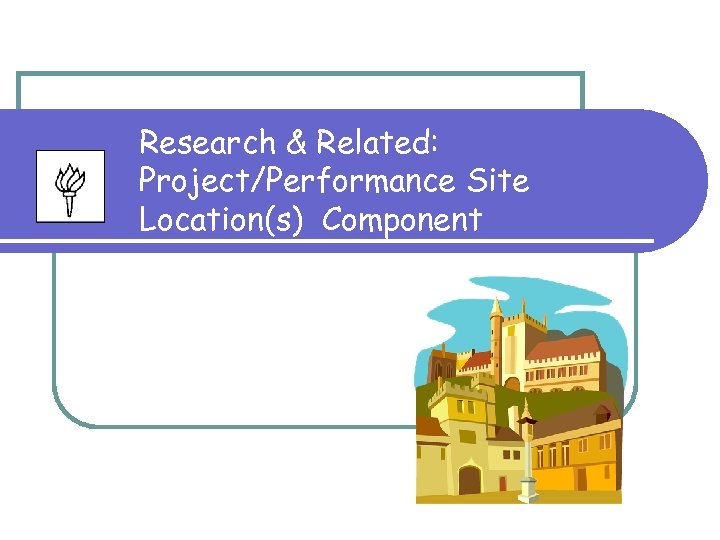 Research & Related: Project/Performance Site Location(s) Component
