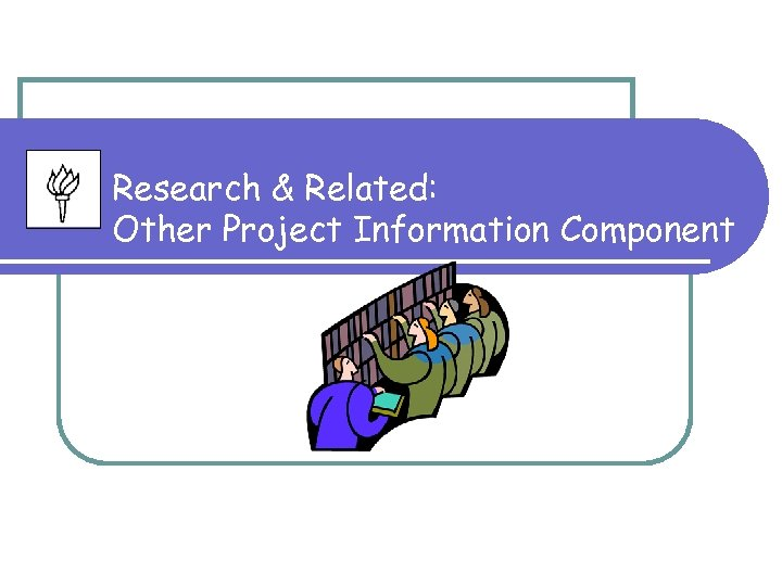 Research & Related: Other Project Information Component