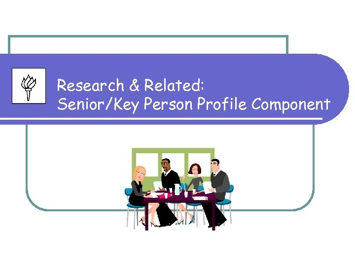 Research & Related: Senior/Key Person Profile Component