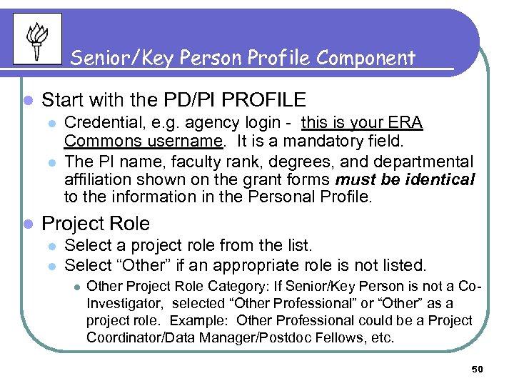 Senior/Key Person Profile Component l Start with the PD/PI PROFILE l l l Credential,