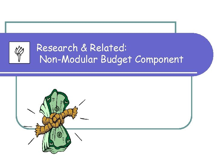 Research & Related: Non-Modular Budget Component