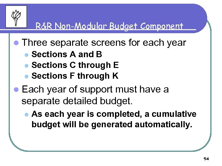 R&R Non-Modular Budget Component l Three separate screens for each year Sections A and