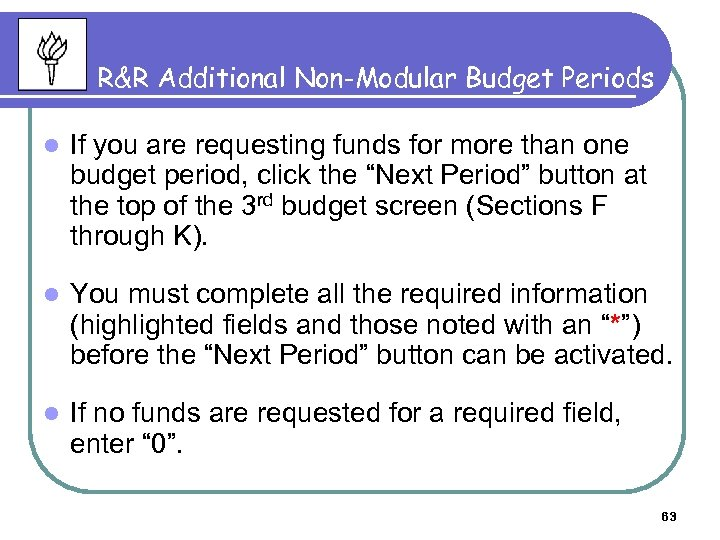 R&R Additional Non-Modular Budget Periods l If you are requesting funds for more than