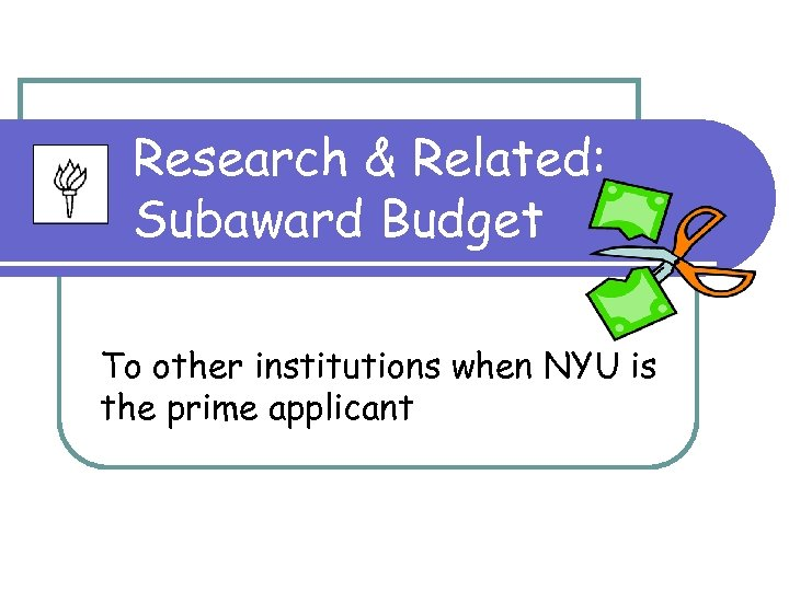 Research & Related: Subaward Budget To other institutions when NYU is the prime applicant