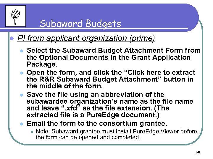 Subaward Budgets l PI from applicant organization (prime) l l Select the Subaward Budget